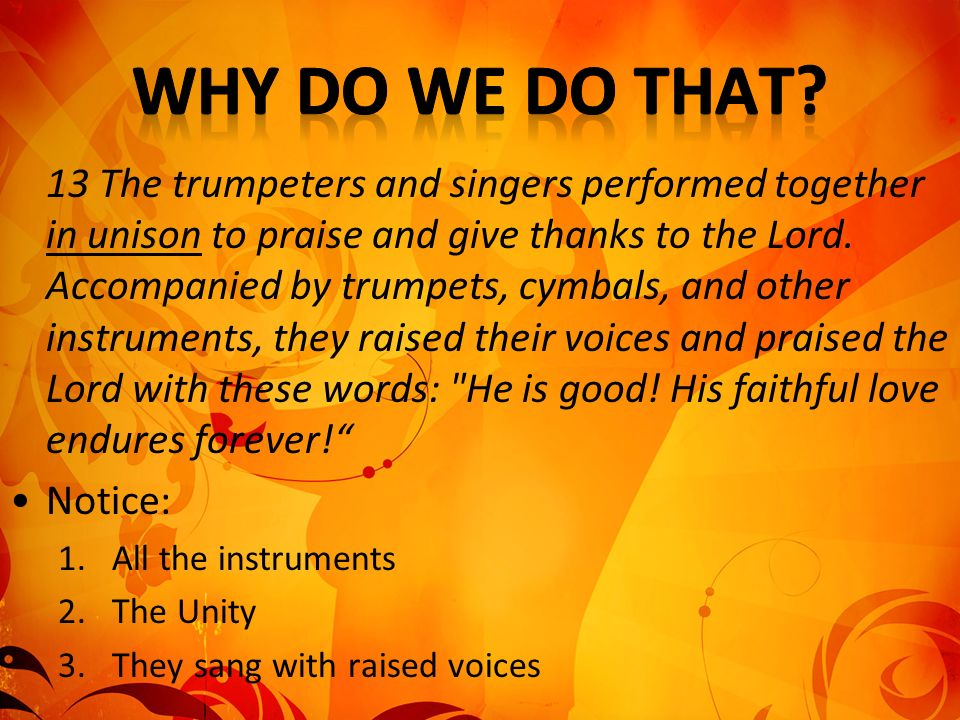 13 The trumpeters and singers performed together in unison to praise and give thanks to the Lord. Accompanied by trumpets, cymbals, and other instrume