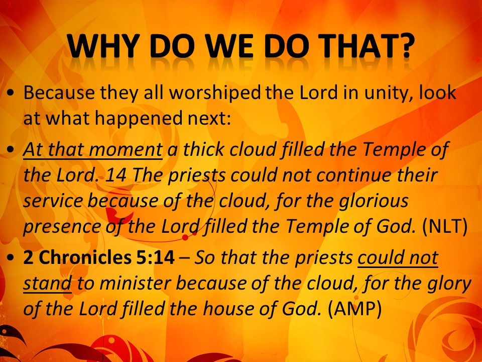 Because they all worshiped the Lord in unity, look at what happened next: At that moment a thick cloud filled the Temple of the Lord. 14 The priests c