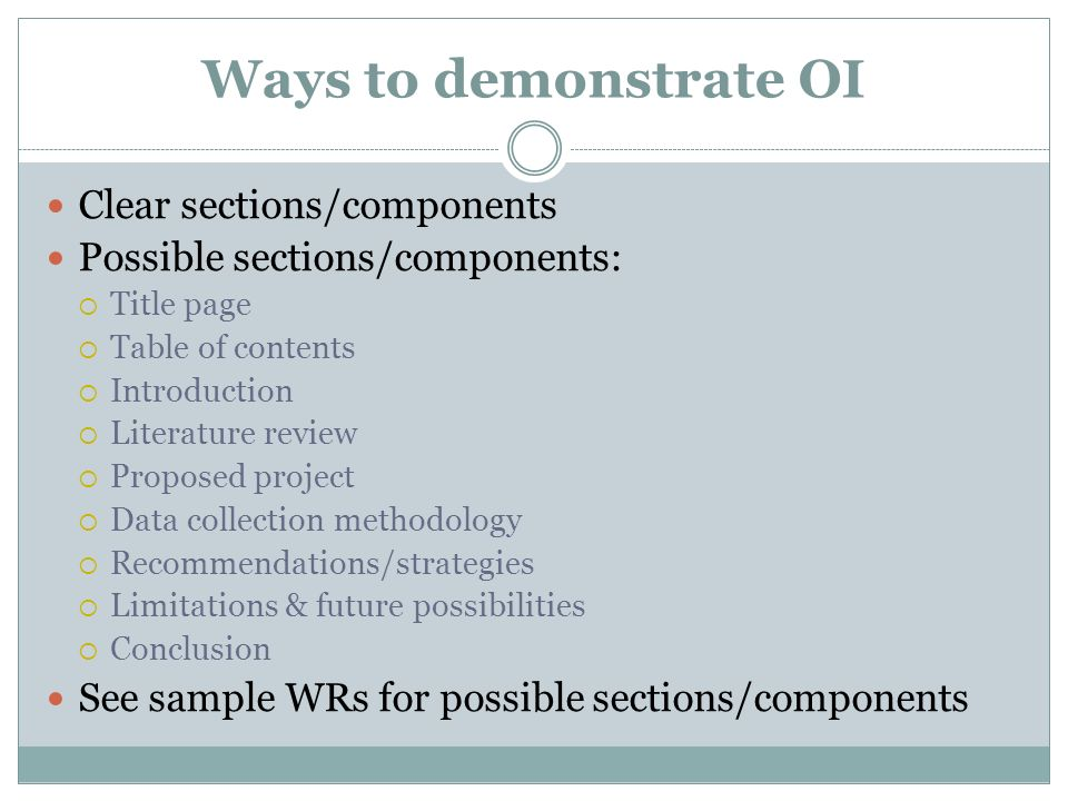 Ways to demonstrate OI Clear sections/components Possible sections/components: Title page Table of contents Introduction Literature review Proposed pr
