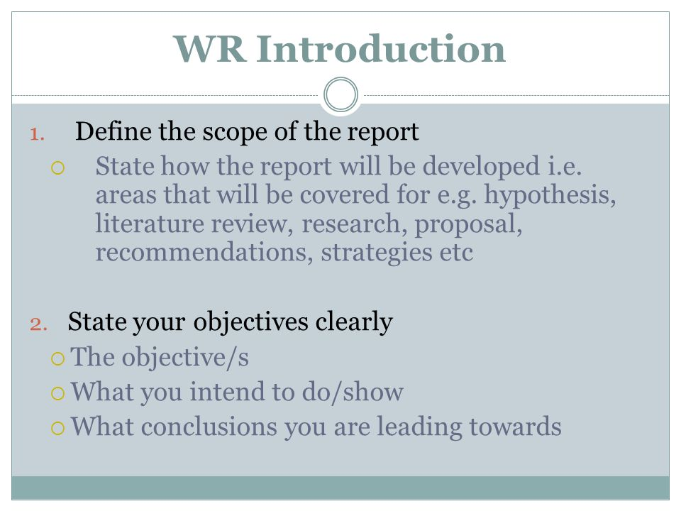 WR Introduction 1. Define the scope of the report State how the report will be developed i.e. areas that will be covered for e.g. hypothesis, literatu