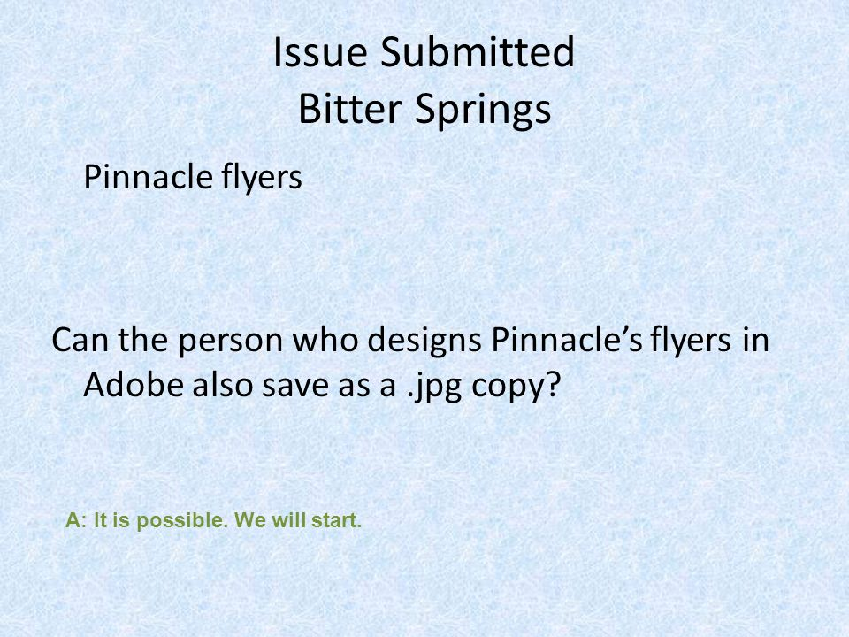 Issue Submitted Bitter Springs Pinnacle flyers Can the person who designs Pinnacles flyers in Adobe also save as a.jpg copy.