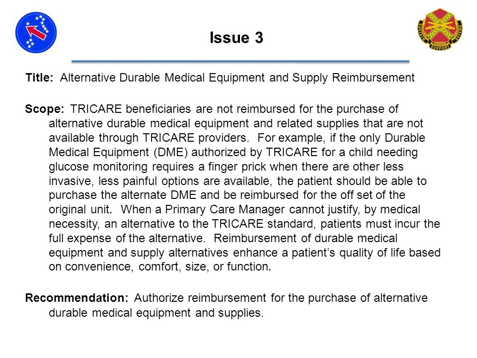 Title: Alternative Durable Medical Equipment and Supply Reimbursement Scope: TRICARE beneficiaries are not reimbursed for the purchase of alternative durable medical equipment and related supplies that are not available through TRICARE providers.