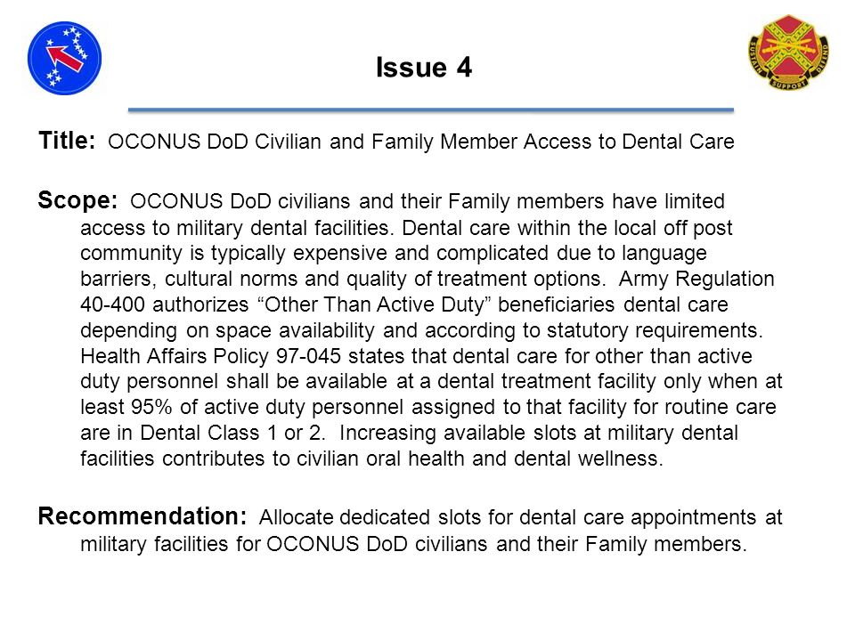 Title: OCONUS DoD Civilian and Family Member Access to Dental Care Scope: OCONUS DoD civilians and their Family members have limited access to military dental facilities.