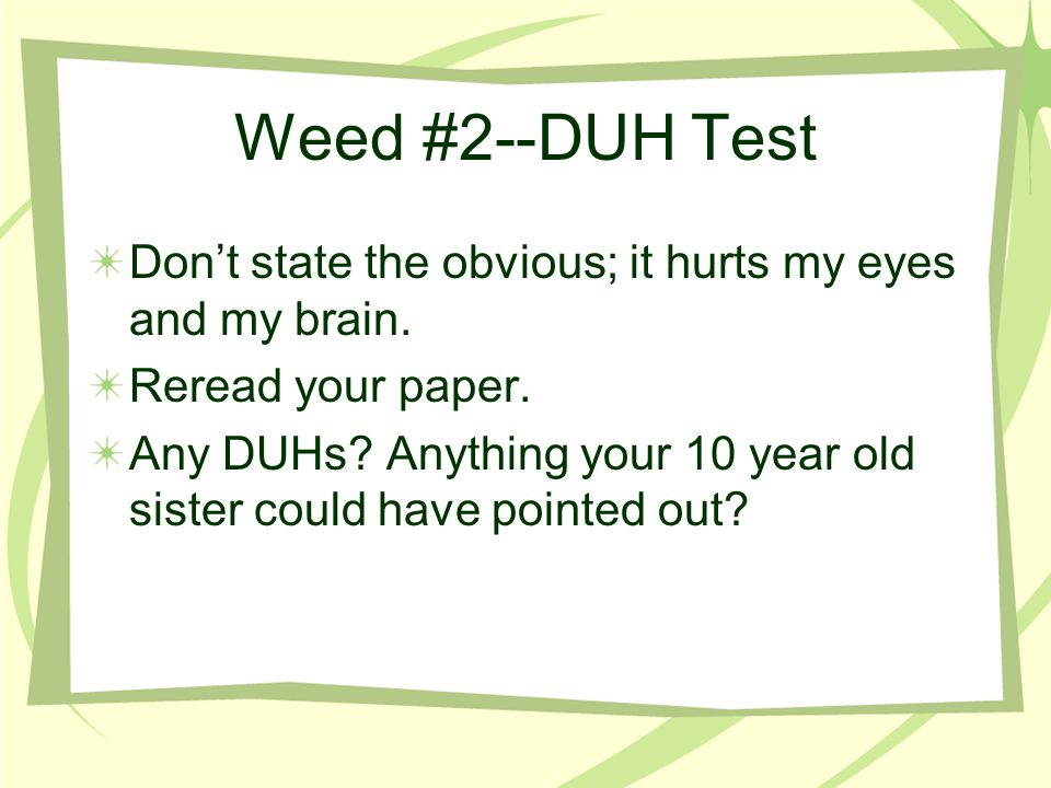 Weed #2--DUH Test Dont state the obvious; it hurts my eyes and my brain.