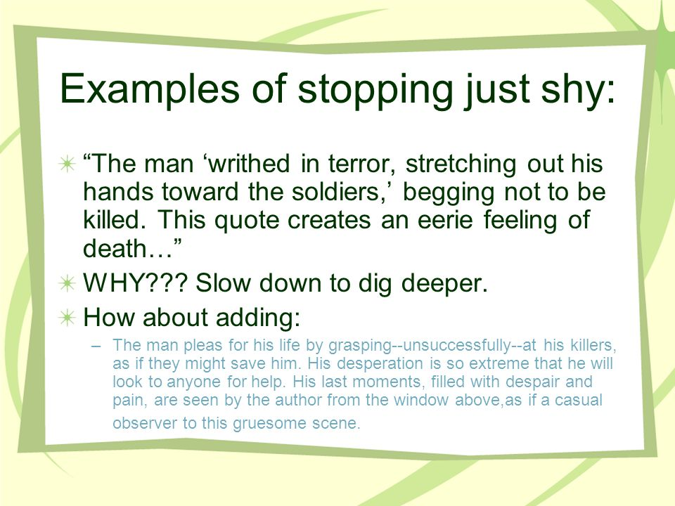 Examples of stopping just shy: The man writhed in terror, stretching out his hands toward the soldiers, begging not to be killed.