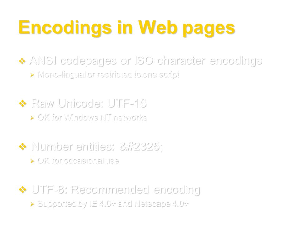 Encodings in Web pages ANSI codepages or ISO character encodings ANSI codepages or ISO character encodings Mono-lingual or restricted to one script Mo