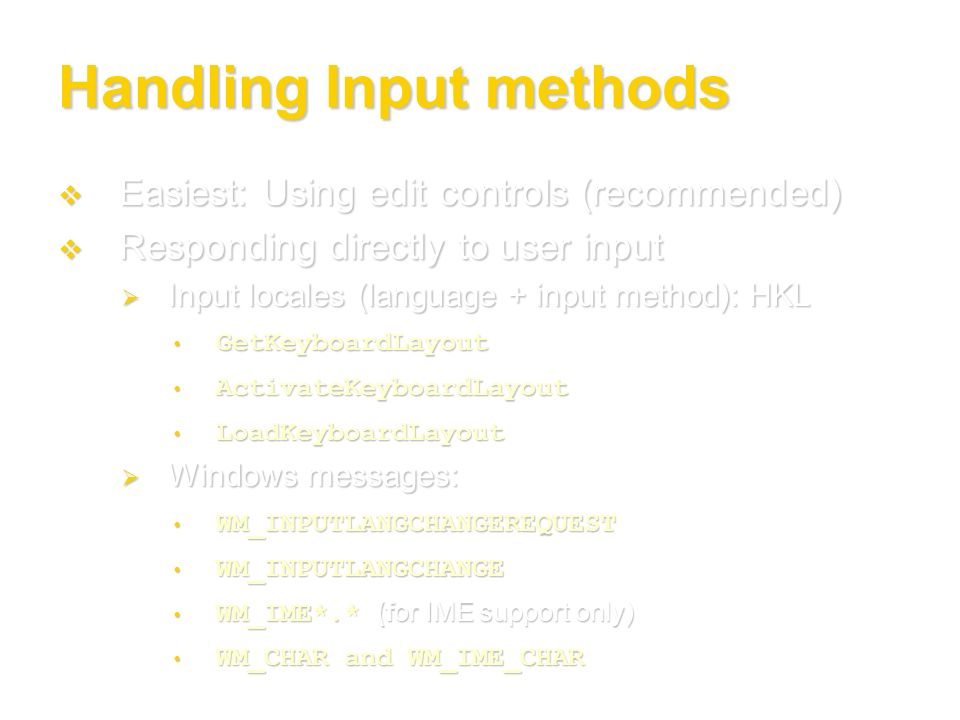 Handling Input methods Easiest: Using edit controls (recommended) Easiest: Using edit controls (recommended) Responding directly to user input Respond
