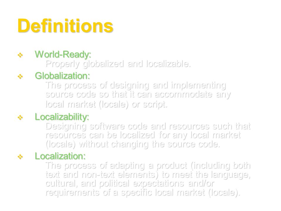 Definitions World-Ready: Properly globalized and localizable. World-Ready: Properly globalized and localizable. Globalization: The process of designin