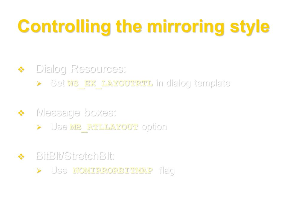 Controlling the mirroring style Dialog Resources: Dialog Resources: Set WS_EX_LAYOUTRTL in dialog template Set WS_EX_LAYOUTRTL in dialog template Mess