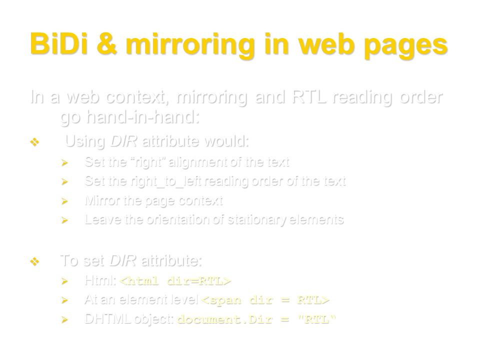 BiDi & mirroring in web pages In a web context, mirroring and RTL reading order go hand-in-hand: Using DIR attribute would: Using DIR attribute would: