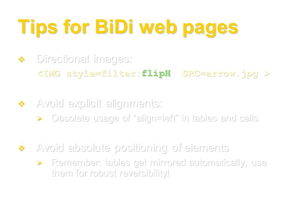Tips for BiDi web pages Directional images: Directional images: Avoid explicit alignments: Avoid explicit alignments: Obsolete usage of align=left in