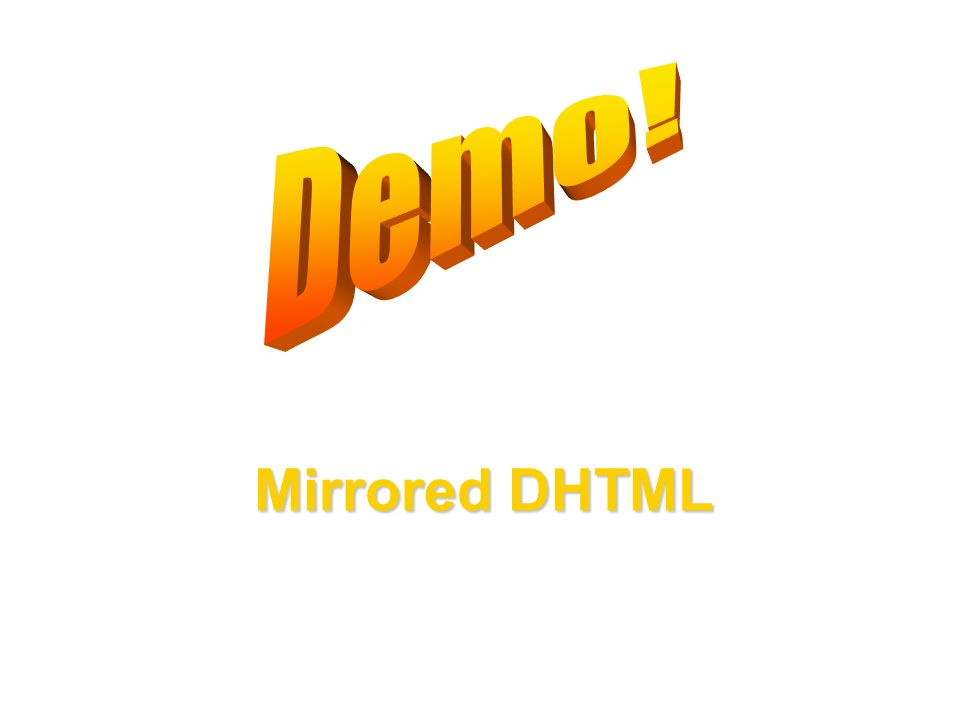 Mirrored DHTML