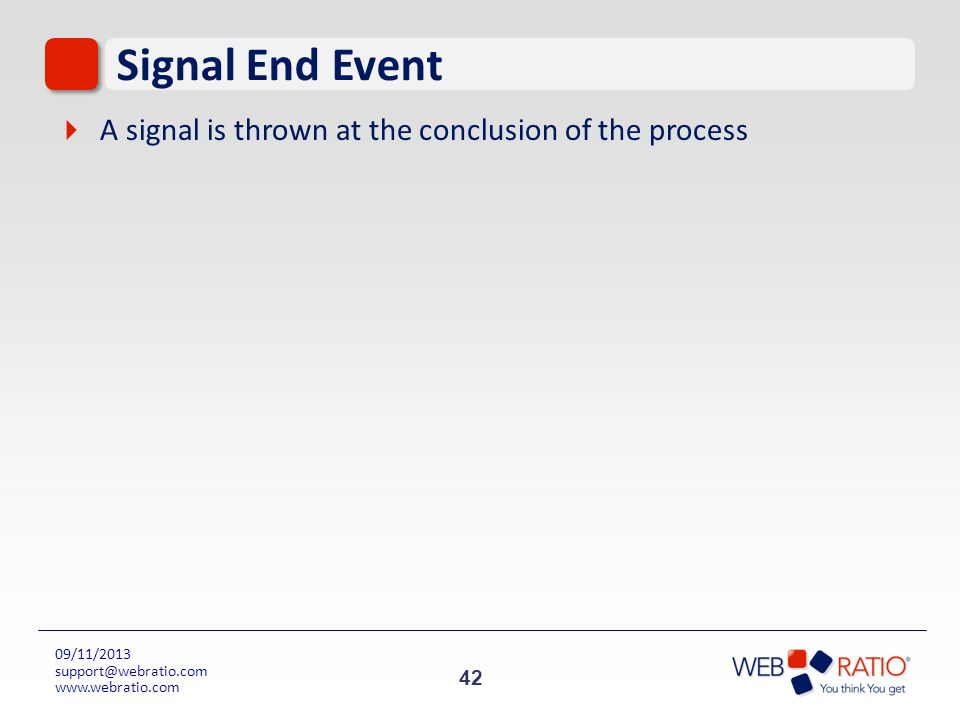 42 09/11/2013 support@webratio.com www.webratio.com Signal End Event A signal is thrown at the conclusion of the process