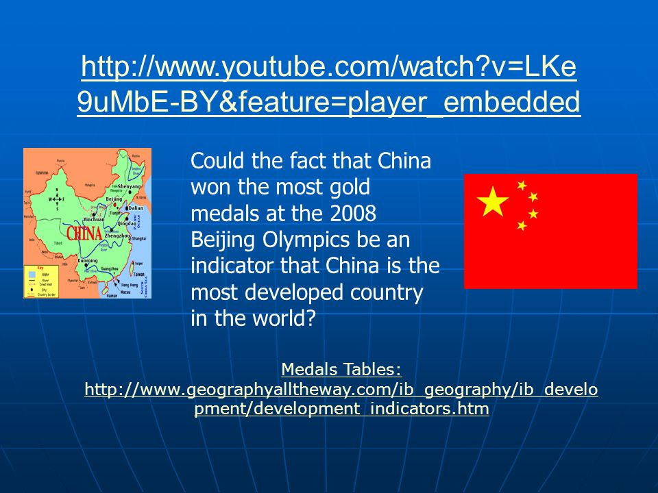 http://www.youtube.com/watch?v=LKe 9uMbE-BY&feature=player_embedded Could the fact that China won the most gold medals at the 2008 Beijing Olympics be an indicator that China is the most developed country in the world.