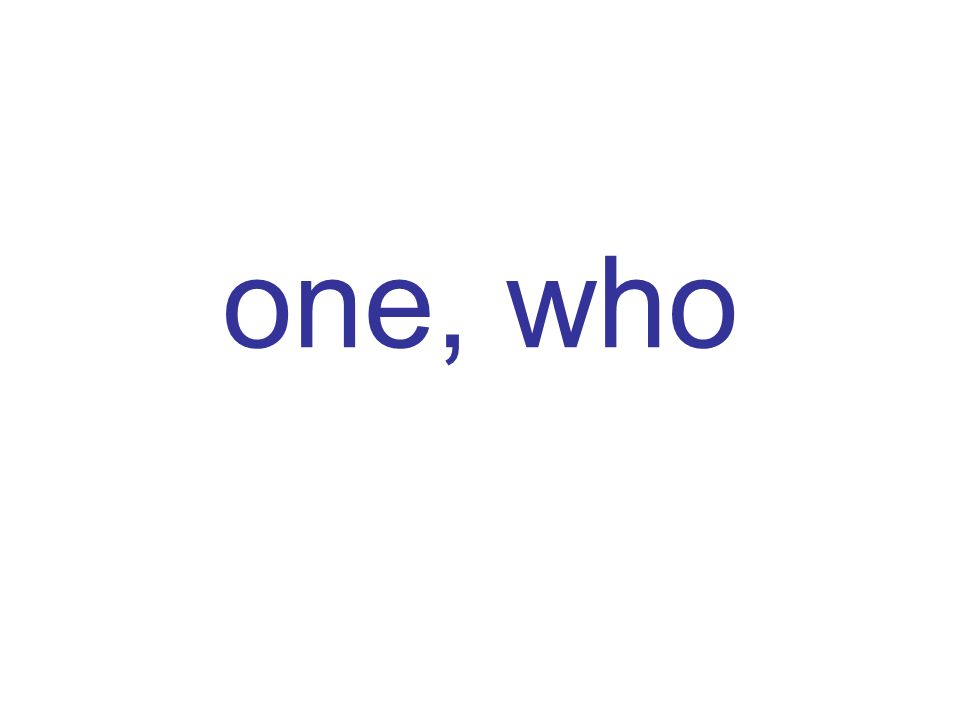 one, who