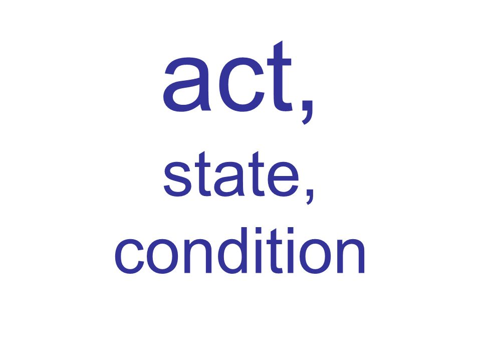 act, state, condition
