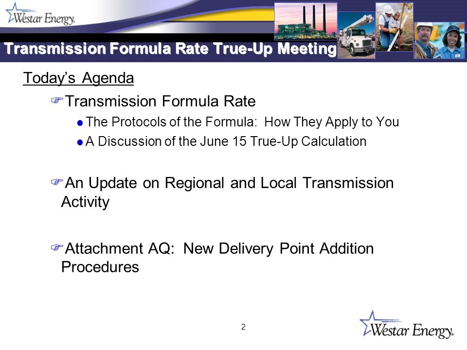 2 Transmission Formula Rate True-Up Meeting Todays Agenda FTransmission Formula Rate l The Protocols of the Formula: How They Apply to You l A Discussion of the June 15 True-Up Calculation FAn Update on Regional and Local Transmission Activity FAttachment AQ: New Delivery Point Addition Procedures Todays Agenda FTransmission Formula Rate l The Protocols of the Formula: How They Apply to You l A Discussion of the June 15 True-Up Calculation FAn Update on Regional and Local Transmission Activity FAttachment AQ: New Delivery Point Addition Procedures
