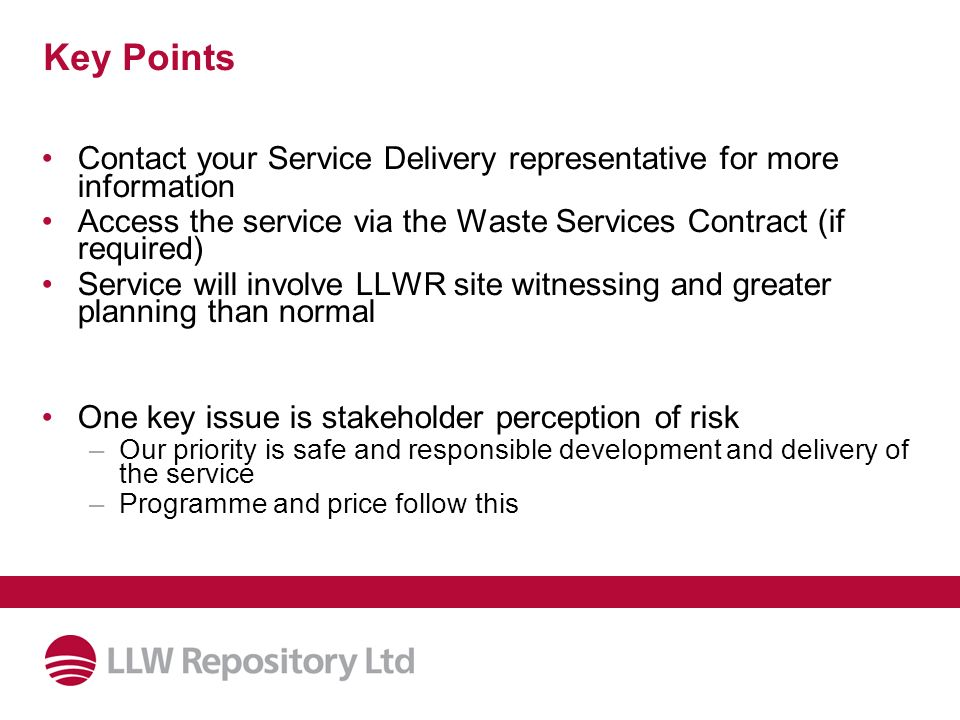 Key Points Contact your Service Delivery representative for more information Access the service via the Waste Services Contract (if required) Service
