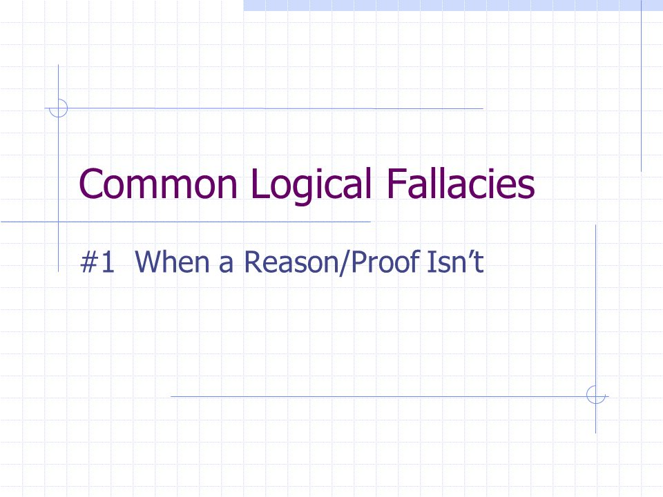 Common Logical Fallacies #1 When a Reason/Proof Isnt
