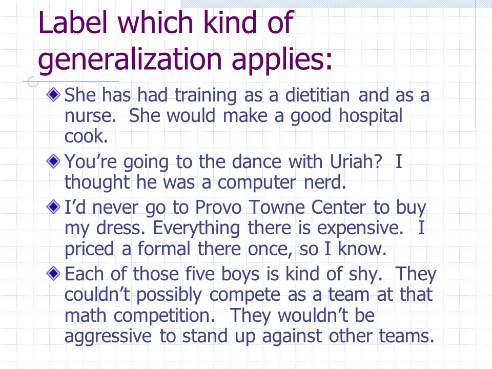 Label which kind of generalization applies: She has had training as a dietitian and as a nurse.
