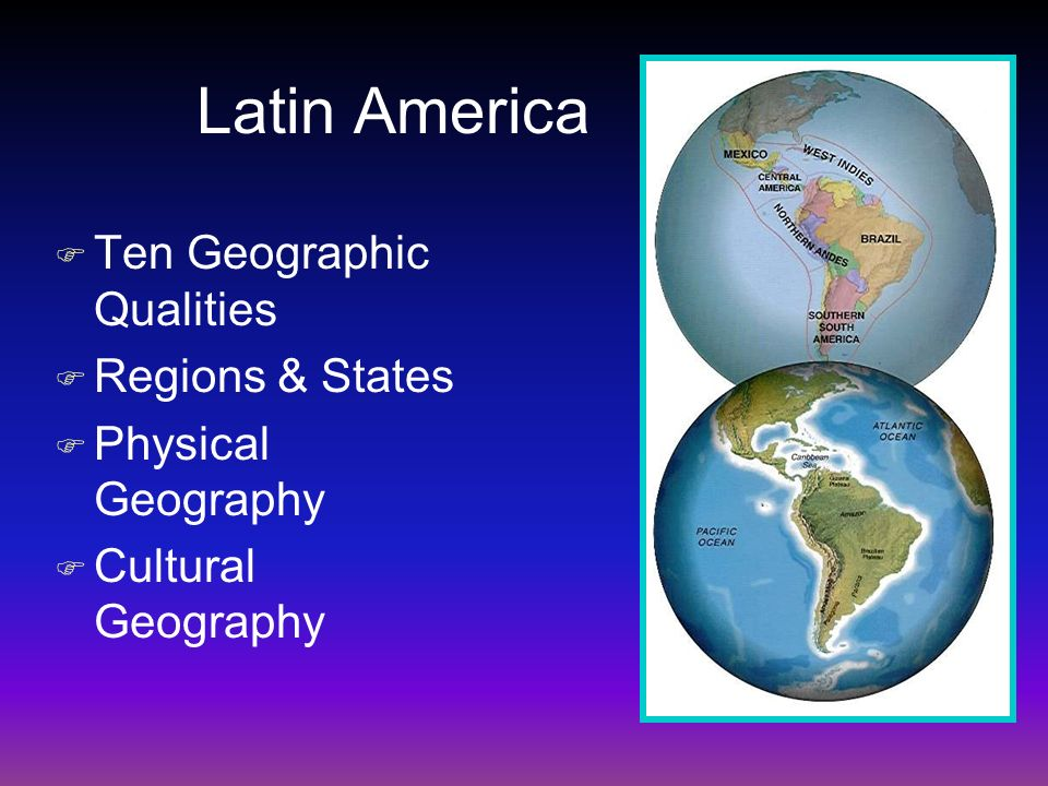 Latin America F Ten Geographic Qualities F Regions & States F Physical Geography F Cultural Geography