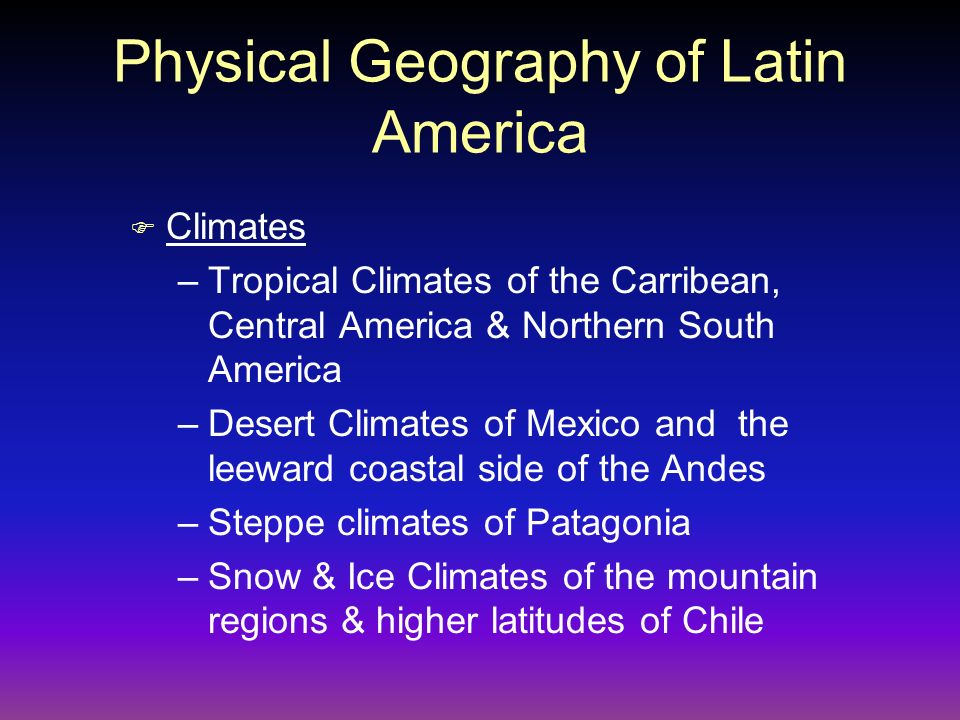 Physical Geography of Latin America F Climates –Tropical Climates of the Carribean, Central America & Northern South America –Desert Climates of Mexic