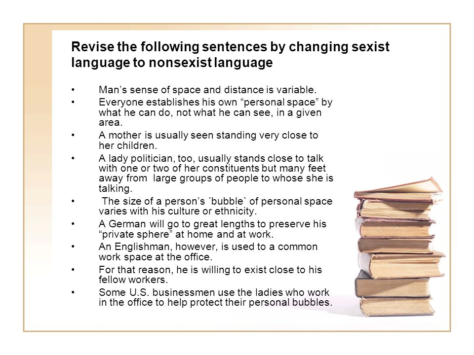 Revise the following sentences by changing sexist language to nonsexist language Mans sense of space and distance is variable. Everyone establishes hi