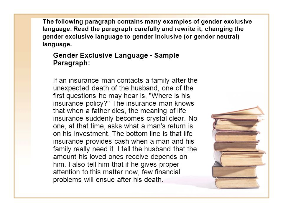 The following paragraph contains many examples of gender exclusive language. Read the paragraph carefully and rewrite it, changing the gender exclusiv