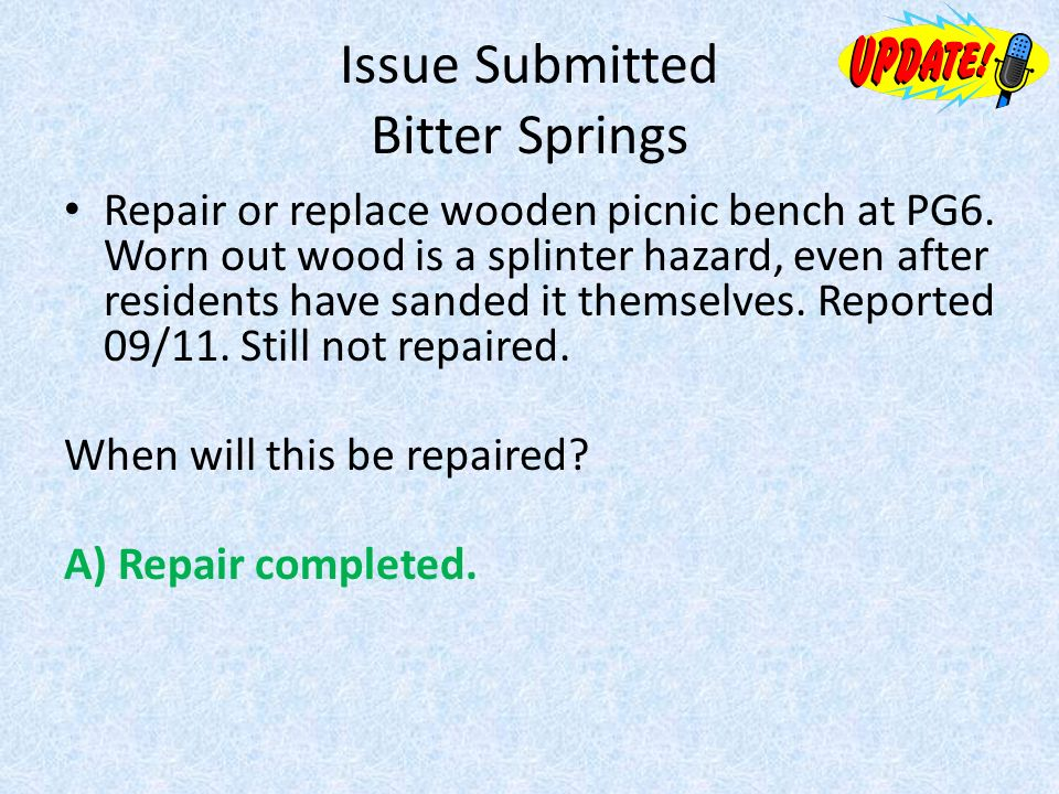 Issue Submitted Bitter Springs Repair or replace wooden picnic bench at PG6.