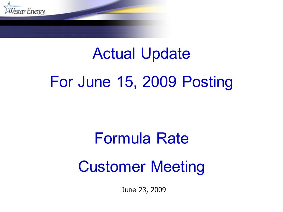 June 23, 2009 Actual Update For June 15, 2009 Posting Formula Rate Customer Meeting
