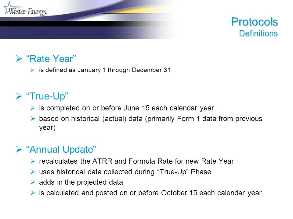 Protocols Definitions Rate Year is defined as January 1 through December 31 True-Up is completed on or before June 15 each calendar year.