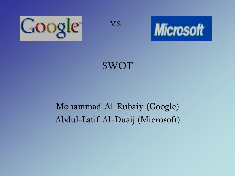 V.S SWOT Mohammad Al-Rubaiy (Google) Abdul-Latif Al-Duaij (Microsoft)