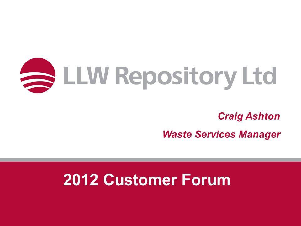 2012 Customer Forum Craig Ashton Waste Services Manager