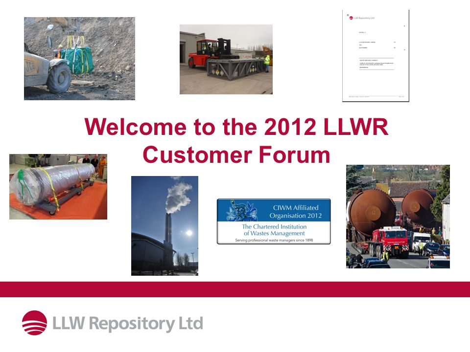 Welcome to the 2012 LLWR Customer Forum