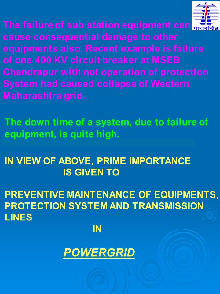 The failure of sub station equipment can cause consequential damage to other equipments also. Recent example is failure of one 400 KV circuit breaker