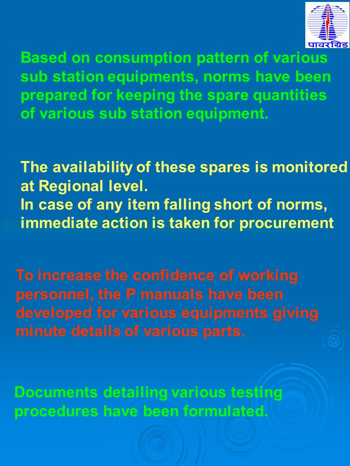 Based on consumption pattern of various sub station equipments, norms have been prepared for keeping the spare quantities of various sub station equip