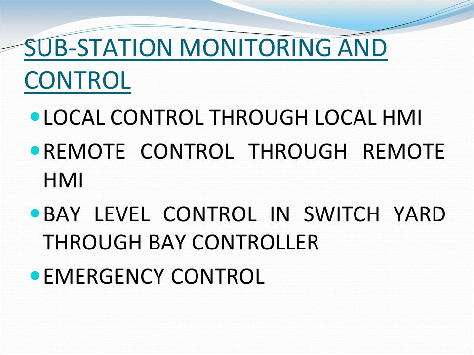 SUB-STATION MONITORING AND CONTROL LOCAL CONTROL THROUGH LOCAL HMI REMOTE CONTROL THROUGH REMOTE HMI BAY LEVEL CONTROL IN SWITCH YARD THROUGH BAY CONT