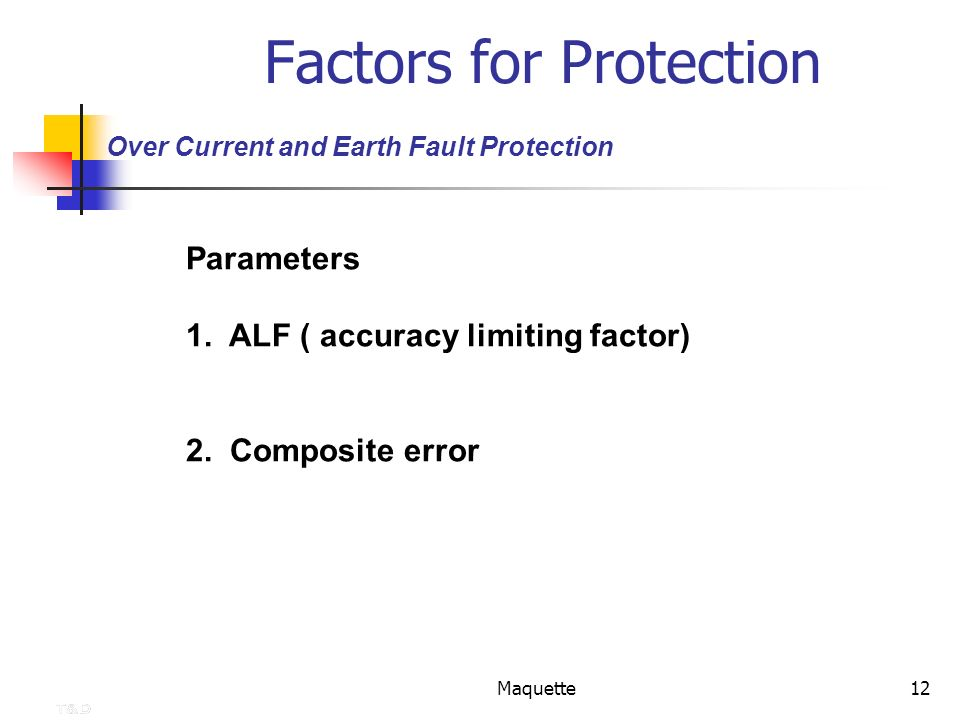 Maquette12 Factors for Protection Parameters 1. ALF ( accuracy limiting factor) 2. Composite error Over Current and Earth Fault Protection