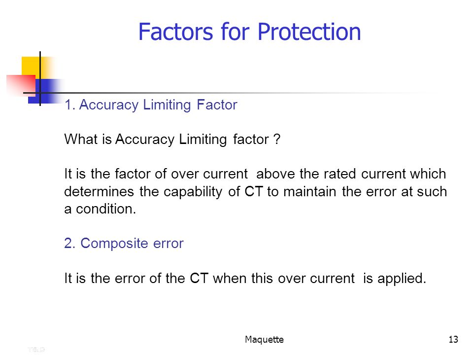 Maquette13 Factors for Protection 1. Accuracy Limiting Factor What is Accuracy Limiting factor ? It is the factor of over current above the rated curr