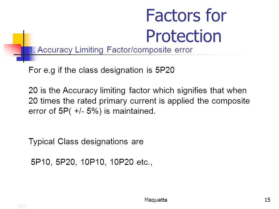 Maquette15 Factors for Protection 1. Accuracy Limiting Factor/composite error For e.g if the class designation is 5P20 20 is the Accuracy limiting fac