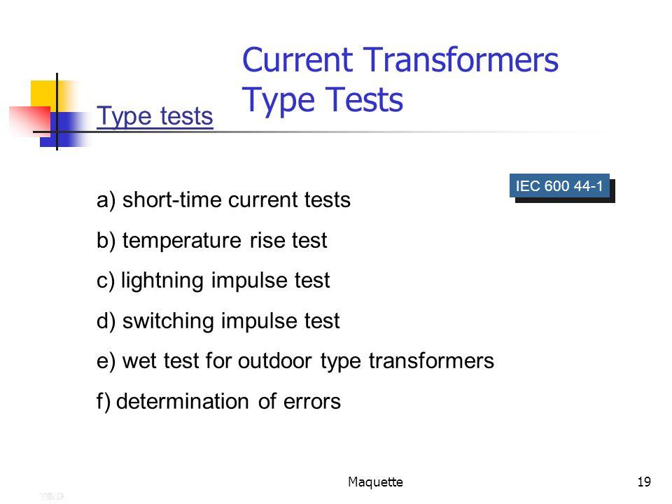 Maquette19 Current Transformers Type Tests IEC 600 44-1 Type tests a) short-time current tests b) temperature rise test c) lightning impulse test d) s