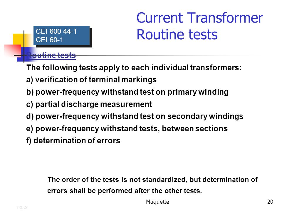 Maquette20 Current Transformer Routine tests CEI 600 44-1 CEI 60-1 CEI 600 44-1 CEI 60-1 Routine tests The following tests apply to each individual tr