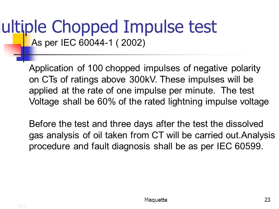 Maquette23 Multiple Chopped Impulse test Application of 100 chopped impulses of negative polarity on CTs of ratings above 300kV. These impulses will b