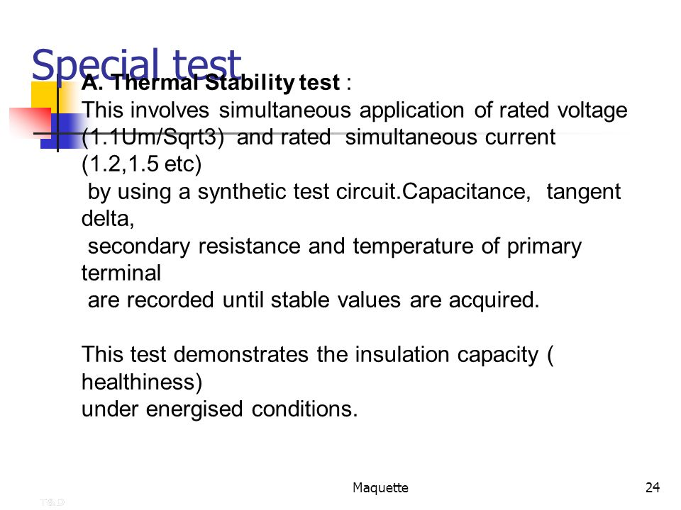 Maquette24 Special test A. Thermal Stability test : This involves simultaneous application of rated voltage (1.1Um/Sqrt3) and rated simultaneous curre