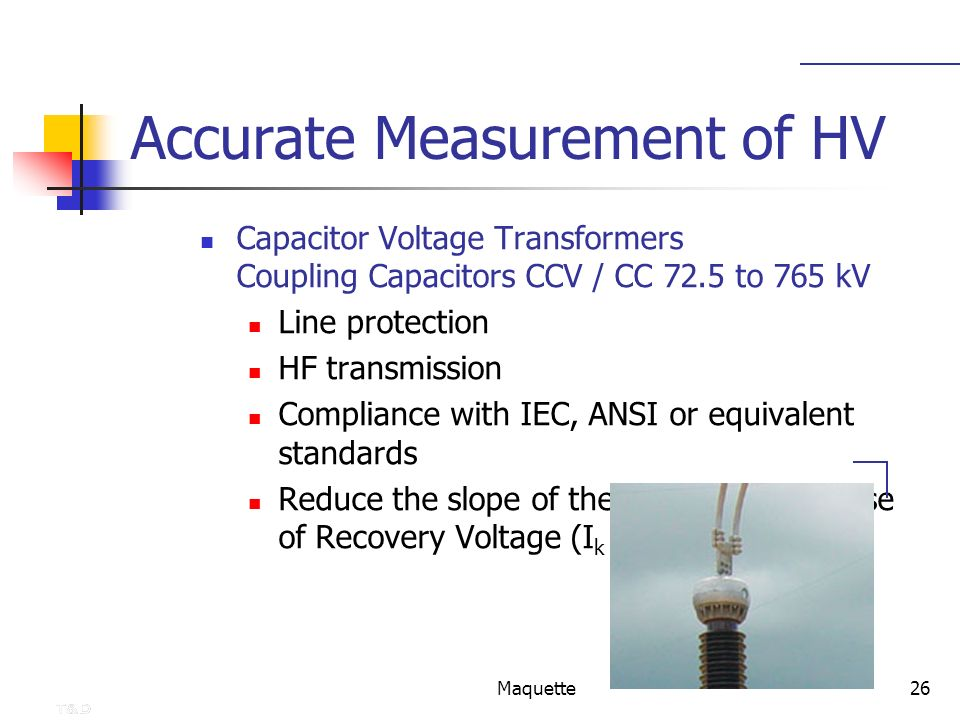 Maquette26 Accurate Measurement of HV Capacitor Voltage Transformers Coupling Capacitors CCV / CC 72.5 to 765 kV Line protection HF transmission Compl