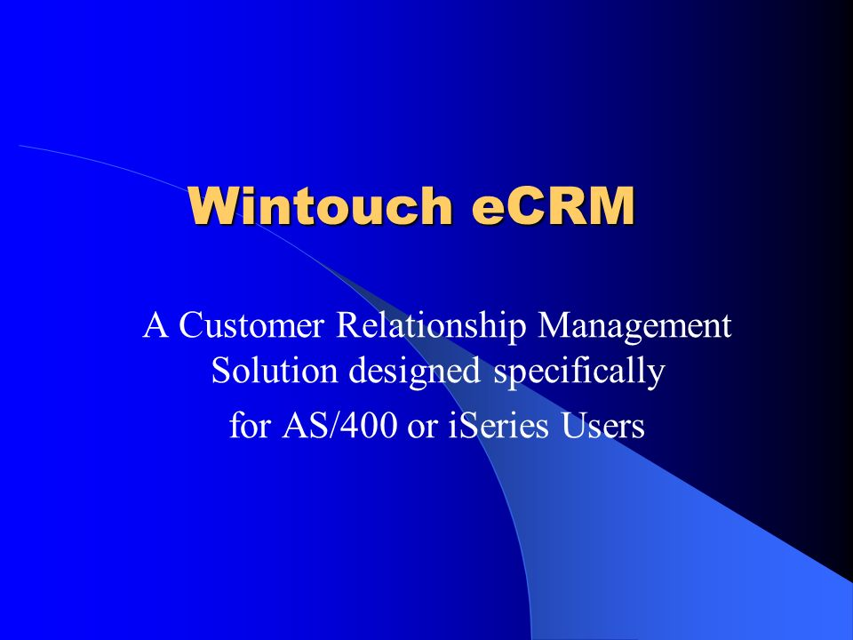 Wintouch eCRM A Customer Relationship Management Solution designed specifically for AS/400 or iSeries Users