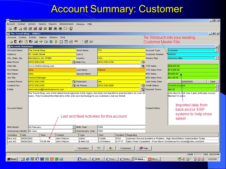 Account Summary: Customer Last and Next Activities for this account Imported data from back-end or ERP systems to help close sales! Tie Wintouch into