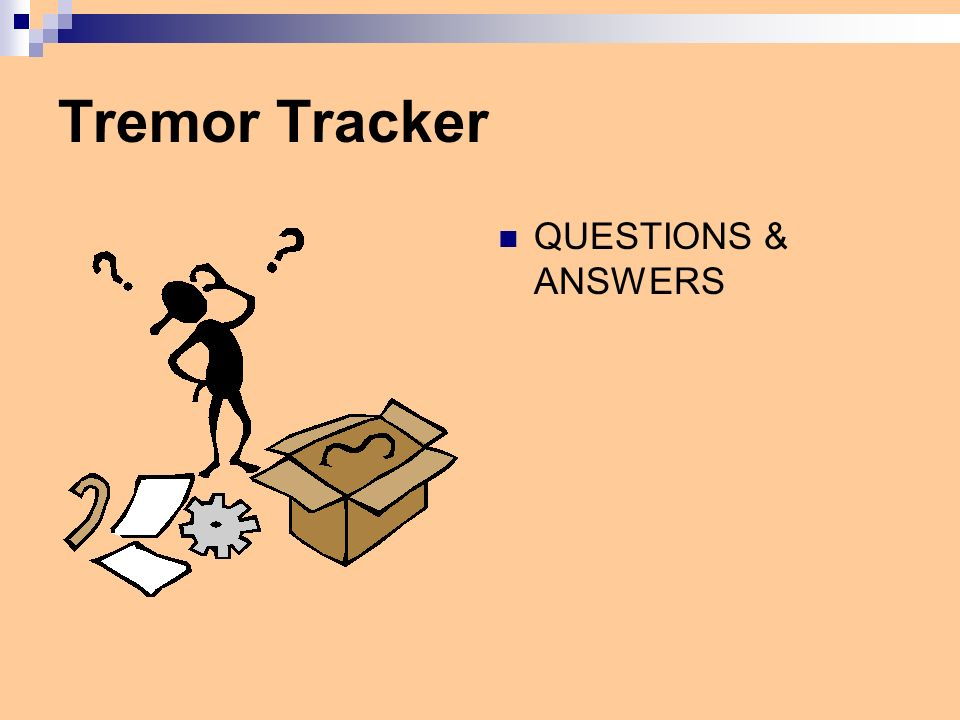 Tremor Tracker QUESTIONS & ANSWERS