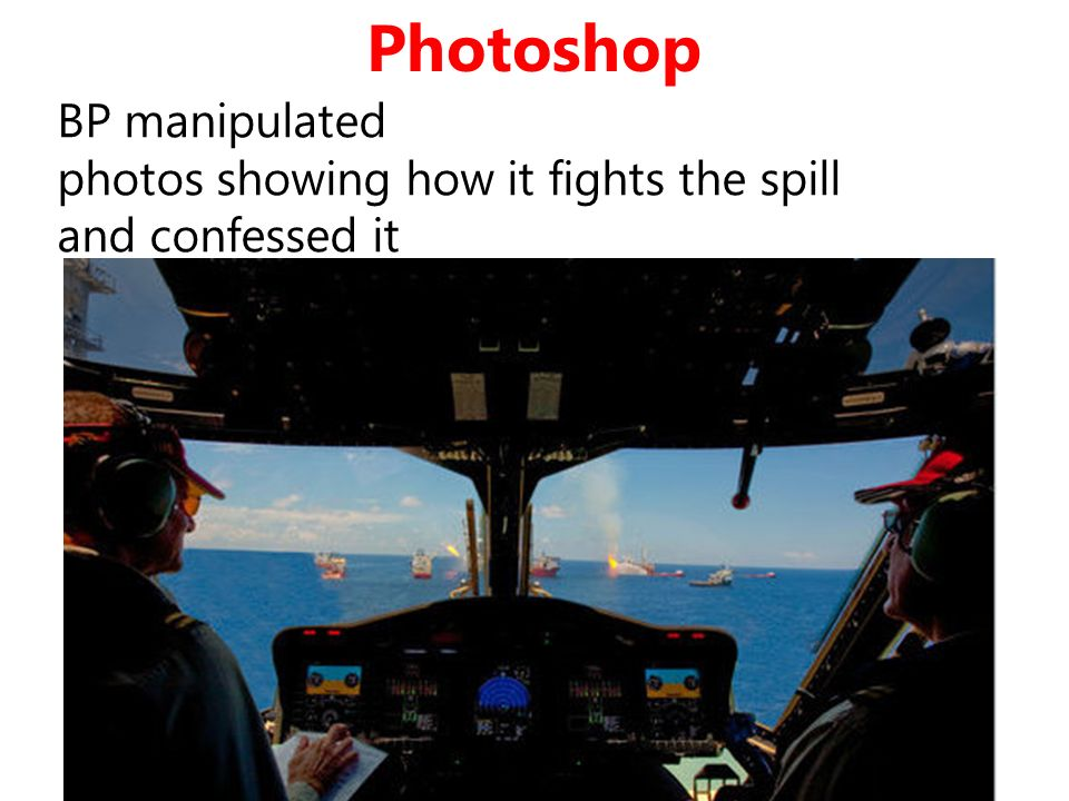 Photoshop BP manipulated photos showing how it fights the spill and confessed it