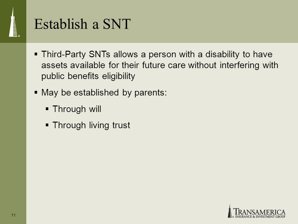 Establish a SNT 11 Third-Party SNTs allows a person with a disability to have assets available for their future care without interfering with public b
